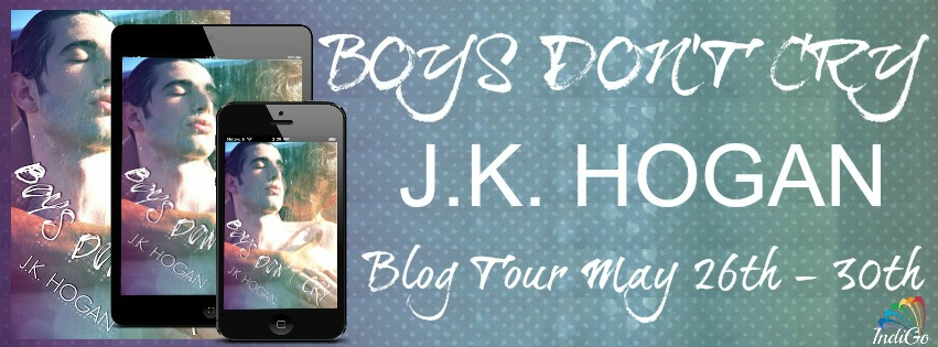 Blog Tour: Guestpost , Excerpt & Giveaway  J.K Hogan - Boys Don't Cry